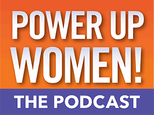 Power Up Women! The Podcast